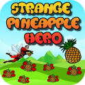 Strange Pineapple Hero