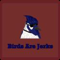 Birds Are Jerks