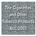 The Cigarettes and Other Tobacco Products Act 2003