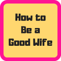How to Be a Good Wife Easily