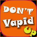 Don't Vapid Up