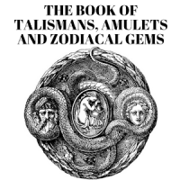 THE BOOK OF TALISMANS, AMULETS & ZODIACAL GEMS